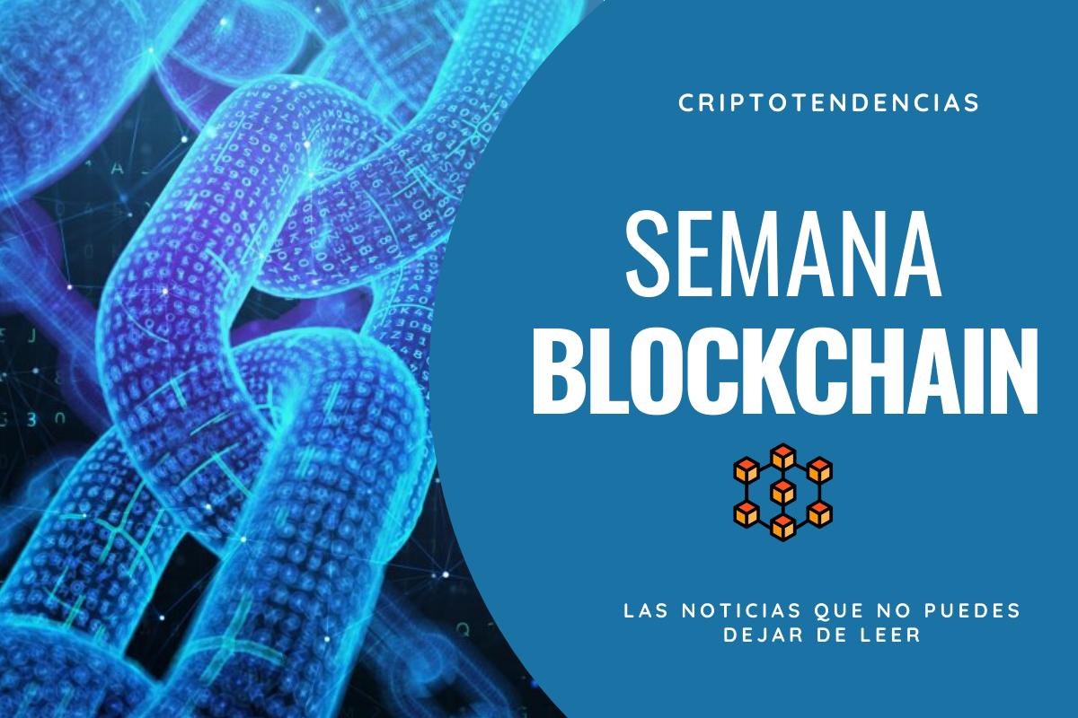 Semana Blockchain: un resumen con las noticias que no puedes dejar de leer